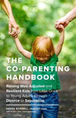 The Co-Parenting Handbook: Raising Well-Adjusted and Resilient Kids from Little Ones to Young Adults through Divorce or Separation Cover Image