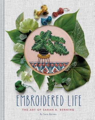 Embroidered Life: The Art of Sarah K. Benning (Modern Hand Stitched Embroidery, Craft Art Books) Cover Image