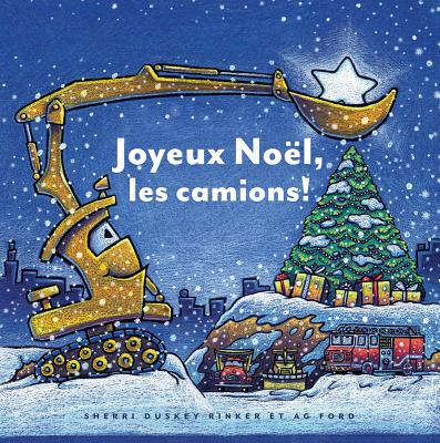 Joyeux Noel, les Camions! = Construction Site on Christmas Night Cover Image
