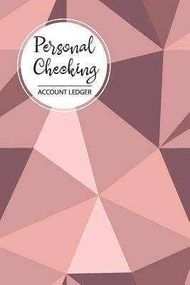 Personal Checking Account Ledger: For Personal Checking Account Ledger Management Finance Budget Expense Check and Debit Card Log Book Payment Record Cover Image