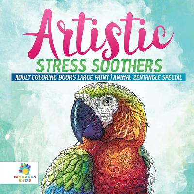 Artistic Stress Soothers - Adult Coloring Books Large Print - Animal Zentangle Special Cover Image