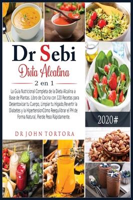 Dr Sebi Dieta Alcalina 2 en 1: La Guia Nutricional Completa de la Dieta Alcalina a Base de Plantas. Libro de Cocina con 120 Recetas para Desentoxicar Cover Image