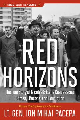 Red Horizons: The True Story of Nicolae and Elena Ceausescus' Crimes, Lifestyle, and Corruption (Cold War Classics) Cover Image