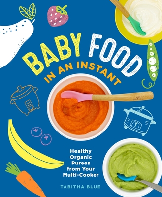 Baby Food in an Instant: Healthy Organic Purees from Your Multi-Cooker Cover Image