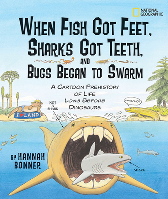 When Fish Got Feet, Sharks Got Teeth, and Bugs Began to Swarm: A Cartoon Prehistory of Life Long Before Dinosaurs Cover Image