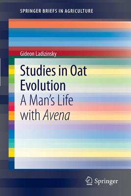 Studies in Oat Evolution: A Man's Life with Avena (Springerbriefs in Agriculture) Cover Image