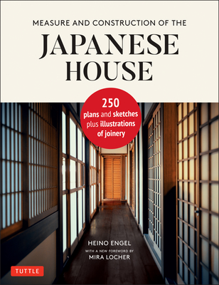 Measure and Construction of the Japanese House: 250 Plans and Sketches Plus Illustrations of Joinery Cover Image