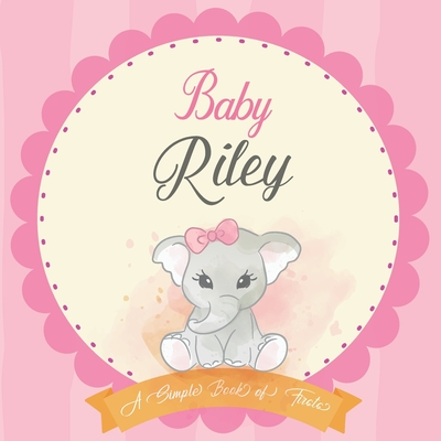 Baby Riley A Simple Book of Firsts: First Year Baby Book a Perfect Keepsake Gift for All Your Precious First Year Memories Cover Image