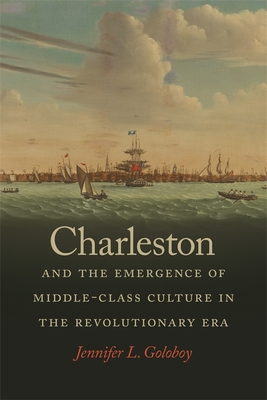 Charleston and the Emergence of Middle-Class Culture in the Revolutionary Era (Early American Places #7) Cover Image