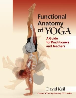 Functional Anatomy of Yoga: A Guide for Practitioners and Teachers Cover Image