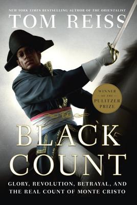 The Black Count: Glory, Revolution, Betrayal, and the Real Count of Monte Cristo (Hardcover) By Tom Reiss