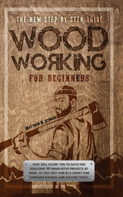 Woodworking for Beginners: The New Step-by-Step Guide to Have Fun With Your Kids at Home by Creating 101 Craft and Innovative Low-Cost Projects i Cover Image