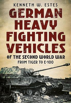German Heavy Fighting Vehicles of the Second World War: From Tiger to E-100 Cover Image