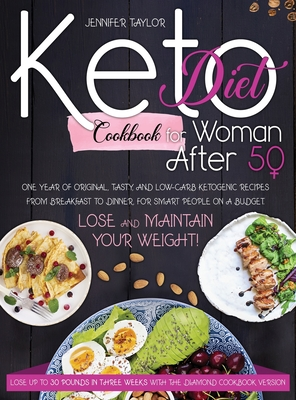Keto diet cookbook for woman after 50: One Year of Original, Tasty, and Low-Carb Ketogenic Recipes from Breakfast to Dinner, for Smart People on a Bud Cover Image
