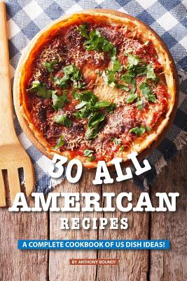 30 All American Recipes: A Complete Cookbook of US Dish Ideas! Cover Image