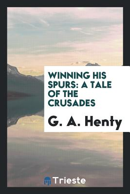 Winning His Spurs: A Tale of the Crusades Cover Image
