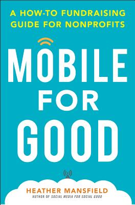Mobile for Good: A How-To Fundraising Guide for Nonprofits: A How-To Fundraising Guide for Nonprofits Cover Image