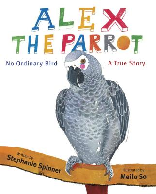 Alex the Parrot: No Ordinary Bird: A True Story Cover Image