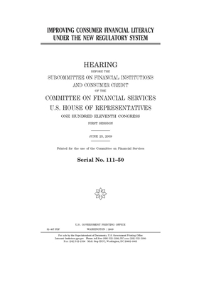 Improving consumer financial literacy under the new regulatory system: hearing before the Subcommittee on Financial Institutions and Consumer Credit o Cover Image