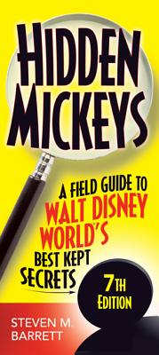 Hidden Mickeys: A Field Guide to Walt Disney World's Best Kept Secrets Cover Image