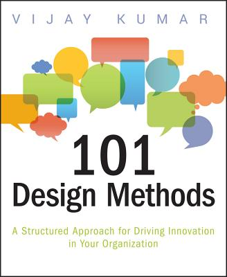 101 Design Methods: A Structured Approach for Driving Innovation in Your Organization Cover Image