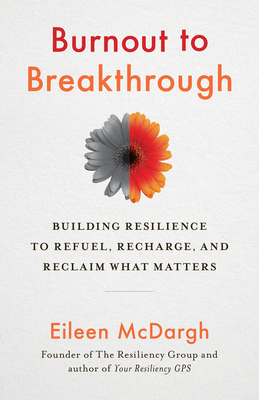 Burnout to Breakthrough: Building Resilience to Refuel, Recharge, and Reclaim What Matters Cover Image