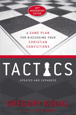 Tactics, 10th Anniversary Edition: A Game Plan for Discussing Your Christian Convictions Cover Image