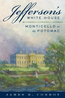 Jefferson's White House: Monticello on the Potomac Cover Image