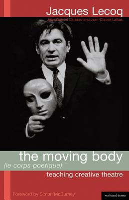 The Moving Body (Le Corps Poetique): Teaching Creative Theatre (Methuen Drama Modern Plays) Cover Image