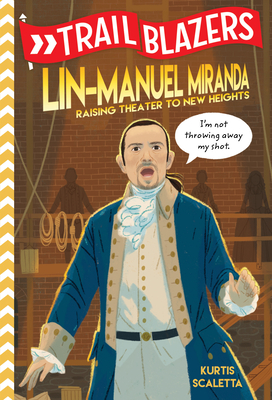 Trailblazers: Lin-Manuel Miranda: Raising Theater to New Heights Cover Image