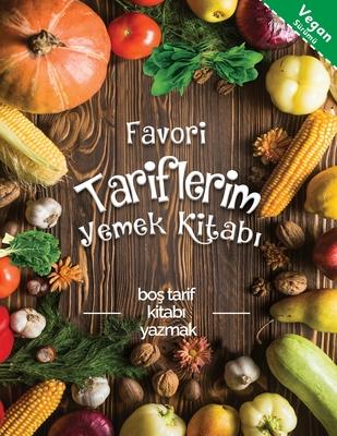 Favori tariflerim yemek kitabi Vegan sürümü: boş tarif kitabi yazmak Cover Image