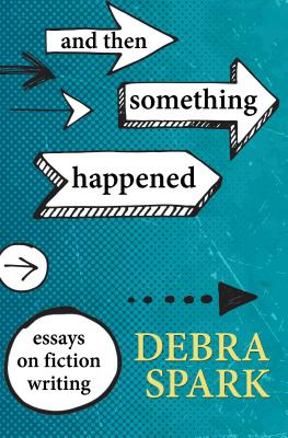 And Then Something Happened: Essays on Fiction Writing Cover Image