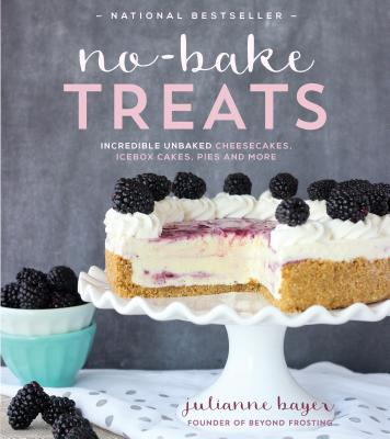 No-Bake Treats: Incredible Unbaked Cheesecakes, Icebox Cakes, Pies and More Cover Image