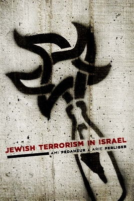 Cover for Jewish Terrorism in Israel (Columbia Studies in Terrorism and Irregular Warfare)