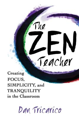 The Zen Teacher: Creating Focus, Simplicity, and Tranquility in the Classroom Cover Image