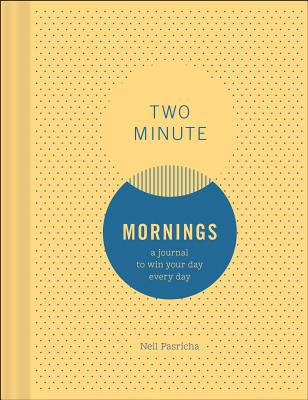 Two Minute Mornings: A Journal to Win Your Day Every Day Cover Image