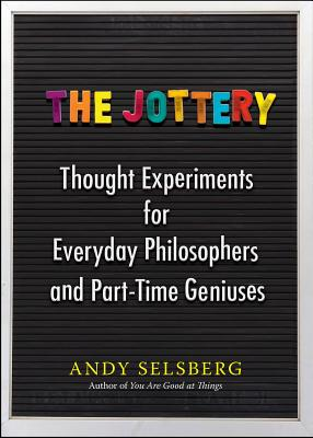 The Jottery: Thought Experiments for Everyday Philosophers and Part-Time Geniuses Cover Image