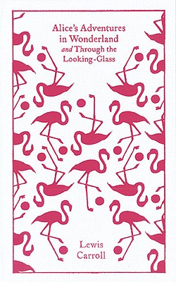 Alice's Adventures in Wonderland and Through the Looking Glass and What Alice Found There (Penguin Classics Hardcover) Cover Image