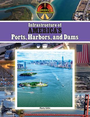Infrastructure of America's Ports, Harbors and Dams (America's Infrastructure) Cover Image