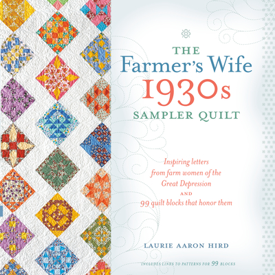 The Farmer's Wife 1930s Sampler Quilt: Inspiring Letters from Farm Women of the Great Depression and 99 Quilt Blocks Th at Honor Them Cover Image