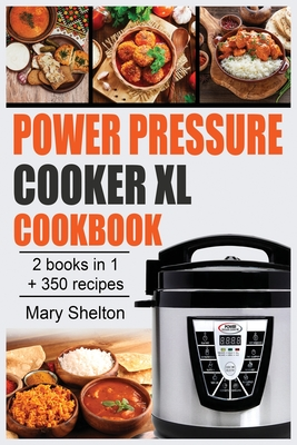Power Pressure Cooker XL Cookbook: +350 Quick and simple Pressure Cooker Recipes for Healthy, Fast and Delicious Meals. 2 books in 1. Cover Image