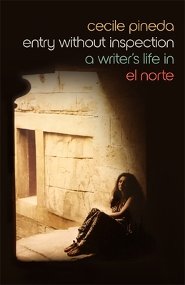 Entry Without Inspection: A Writer's Life in El Norte Cover Image