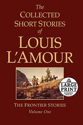 The Collected Short Stories of Louis l'Amour, Volume 1: The Frontier Stories Cover Image