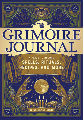 The Grimoire Journal: A Place to Record Spells, Rituals, Recipes, and More Cover Image
