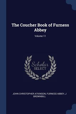 The Coucher Book of Furness Abbey; Volume 11 Cover Image