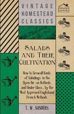 Salads and Their Cultivation - How to Grow all Kinds of Saladings in the Open Air, on Hotbeds and Under Glass, by the Most Approved English and French Cover Image