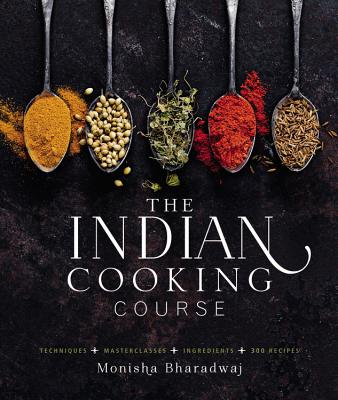 The Indian Cooking Course: Techniques - Masterclasses - Ingredients - 300 Recipes Cover Image