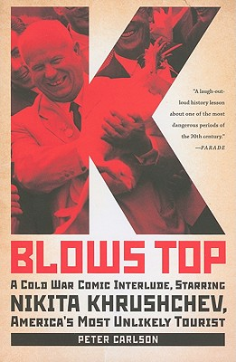 K Blows Top: A Cold War Comic Interlude, Starring Nikita Khrushchev, America's Most Unlikely Tourist Cover Image