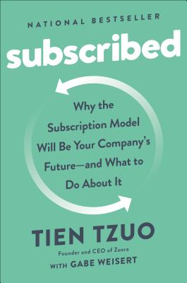 Subscribed: Why the Subscription Model Will Be Your Company's Future - and What to Do  About It Cover Image