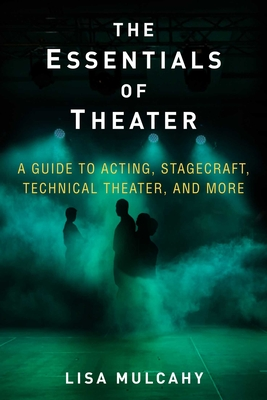The Essentials of Theater: A Guide to Acting, Stagecraft, Technical Theater, and More Cover Image
